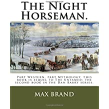 The Night Horseman.: Part Western, part Mythology, this book is sequel to The Untamed: the second book in the Dan Barry series.