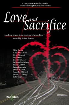 Love and Sacrifice: Touching Stories About Troubled Relationships by [Davis, Mike, Gary McMahon, Lon Prater, Joseph D'Lacey, William Malmborg, Bruce Golden, Saundra Mitchell, Jeremy C. Shipp, Patti Dean]