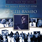 We Shall Behold Him: Tribute to Dottie Rambo