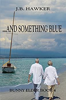 ...and Something Blue (Bunny Elder Adventures Book 4) by [Hawker, J.B.]