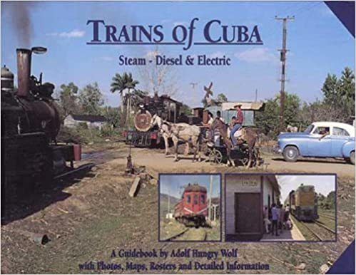Trains of Cuba: Steam, Diesel & Electric by Wolf, Adolf Hungry (1997)