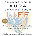 Change Your Aura, Change Your Life (Revised Edition) Audiobook by Barbara Y. Martin, Dimitri Moraitis Narrated by Barbara Y. Martin, Dimitri Moraitis