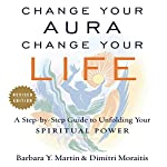 Change Your Aura, Change Your Life (Revised Edition) | Barbara Y. Martin,Dimitri Moraitis