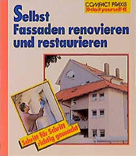 Selbst Fassaden renovieren und restaurieren (Compact-Praxis