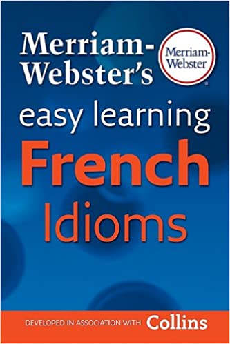 Lire un Merriam Websters Easy Learning French Idioms pdf ebook