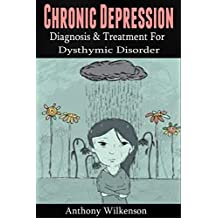 Chronic Depression: Diagnosis and Treament for Dysthymic Disorder [depression, depression cure, dysthymia] (mental illness, dysthymic disorder, clinical depression)