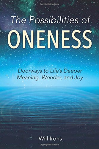 The Possibilities of Oneness: Doorways to Life's Deeper Meaning, Wonder, and Joy ebook