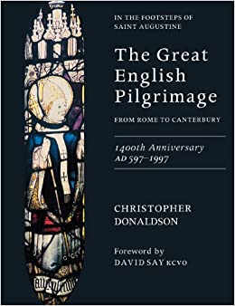 The Great English Pilgrimage: From Rome to Canterbury - In the Footsteps of Saint Augustine
