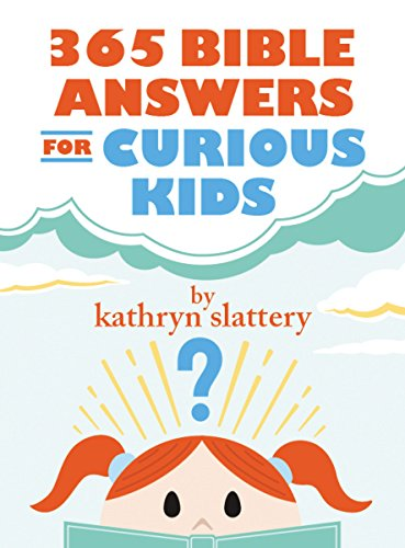 365 Bible Answers for Curious Kids: An If I Could Ask God Anything Devotional by [Slattery, Kathryn]