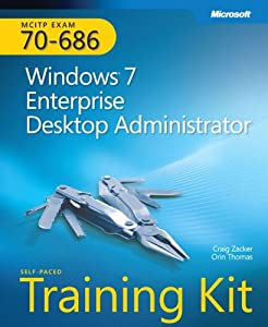 MCITP Self-Paced Training Kit (Exam 70-686): Windows 7 Enterprise Desktop Administrator (Microsoft Press Training Kit)