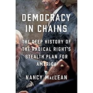 Download audiobook Democracy in Chains: The Deep History of the Radical Right's Stealth Plan for America