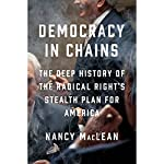 Democracy in Chains: The Deep History of the Radical Right's Stealth Plan for America | Nancy MacLean