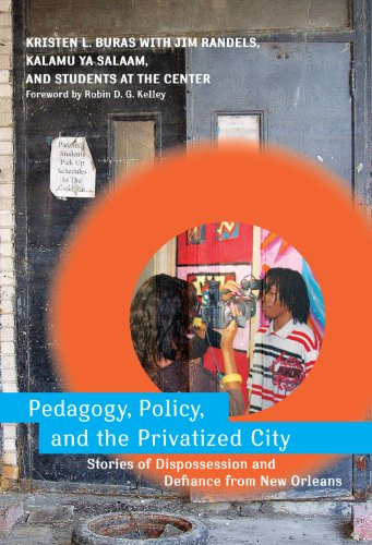 Pedagogy, Policy, and the Privatized City: Stories of Dispossession and Defiance from New Orleans