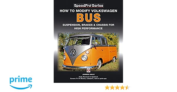 How to modify volkswagen bus suspension brakes chassis for high how to modify volkswagen bus suspension brakes chassis for high performance updated enlarged new edition james hale 9781845842628 amazon books fandeluxe Image collections