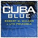 Cuba Blue Audiobook by Robert W. Walker, Lyn Polkabla Narrated by Danny Pardo
