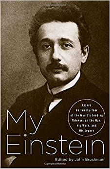 my einstein  essays by twenty four of the world    s leading thinkers    my einstein  essays by twenty four of the world    s leading thinkers on the man  his work  and his legacy