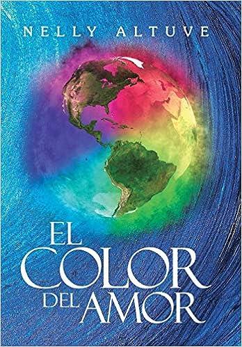 El Color Del Amor (Spanish Edition): Nelly Altuve: 9781546251538: Amazon.com: Books