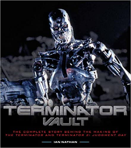 Terminator Vault: The Complete Story Behind the Making of The Terminator and Terminator 2: Judgment Day