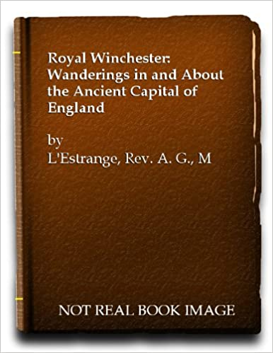 Royal Winchester,: Wanderings in and about the ancient