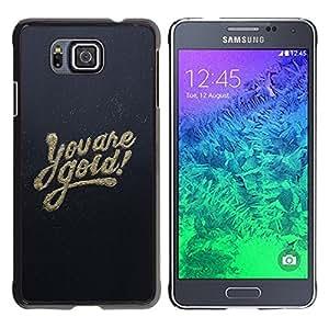 Be Good Phone Accessory // Dura Cáscara cubierta Protectora Caso Carcasa Funda de Protección para Samsung GALAXY ALPHA G850 // You Are Gold Motivational Inspirational