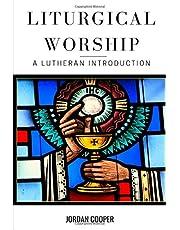 Liturgical Worship: A Lutheran Introduction