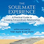 The Soulmate Experience: A Practical Guide to Creating Extraordinary Relationships   Joe Dunn,Mali Apple