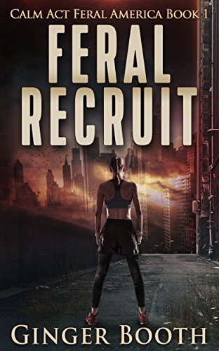 Feral Recruit (Calm Act Feral America Book 1) by [Booth, Ginger]