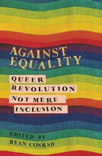 Against Equality: Queer Revolution Not Mere Inclusion by Ryan Conrad Yasmin Nair Kenyon Farrow Jamal Rashad Jones (2014) Paperback