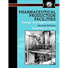 Pharmaceutical Production Facilities: Design and Applications (Pharmaceutical Science Series) (English Edition)