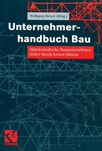 Unternehmerhandbuch Bau Mittelstaendische Bauunternehmen sicher durch Krisen fuehren