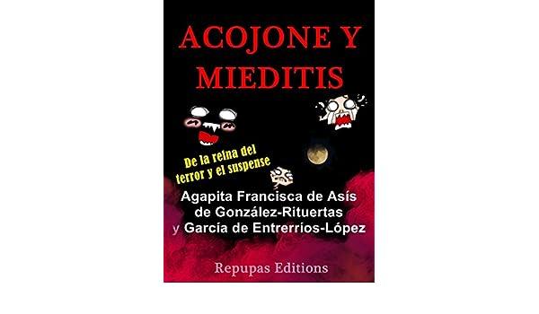Amazon.com: Acojone y mieditis (Vaya porquería de precio que tiene esta novela para lo divertida que es) (Spanish Edition) eBook: Agapita Francisca de Asís ...