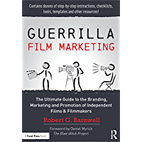 Guerrilla Film Marketing: The Ultimate Guide to the Branding, Marketing and Promotion of Independent Films & Filmmakers (English Edition)