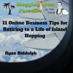 Blogging from Paradise: 11 Online Business Tips for Retiring to a Life of Island Hopping | Ryan Biddulph