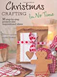 Christmas Crafting in No Time - 50 step-by-step projects and inspirational ideas