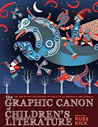 The Graphic Canon of Children's Literature: The World's Greatest Kids' Lit as Comics and Visuals (The Graphic Canon Series)