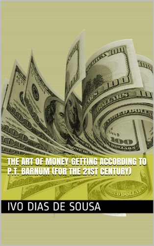 The Art of Money-Getting according to P.T. Barnum (for the 21st century) (The Art Of Money Getting By Pt Barnum)