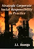 Strategic Corporate Social Responsibility in Practice, Asongu, J. J., 0979797608