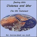 Dealing with Violence and War in the Old Testament Speech by Lawrence Boadt Narrated by Lawrence Boadt