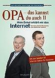 Opa - das kannst du auch. Mein Enkel erklärt mir das Internet. Mit den 50 besten Internetseiten für Senioren