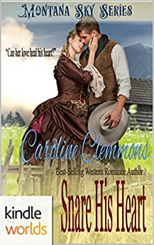 Montana Sky: Snare His Heart (Kindle Worlds Novella) (Loving A Rancher Book 5) by [Clemmons, Caroline]