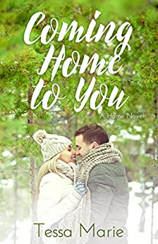 Coming Home to You (A Home Novel, #2) by [Marie, Tessa]