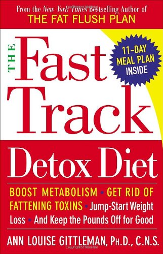 The Fast Track Detox Diet: Boost metabolism, get rid of fattening toxins, jump-start weight loss and keep the pounds off for good