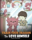 Train Your Dragon To Love Himself: A Dragon Book To Give Children Positive Affirmations. A Cute Children Story To Teach Kids To Love Who They Are.: Volume 13 (My Dragon Books)