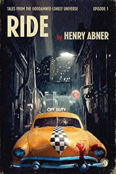 RIDE (Tales from the Goddamned Lonely Universe Book 1) by [Abner, Henry]