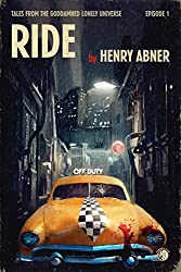 RIDE (Tales from the Goddamned Lonely Universe Book 1)
