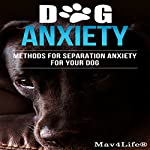 Dog Anxiety? Methods for Separation Anxiety for Your Dog! | Mav4Life