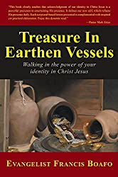 Treasure In Earthen Vessels: Walking in the power of your identity in Christ Jesus