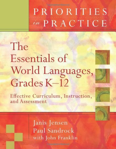 The Essentials Of World Languages K-12: Effective Curriculum, Instruction, and Assessment (Priorities in Practice)