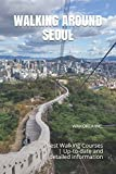 WALKING AROUND SEOUL: Best Walking Courses | Up-to-date and detailed information