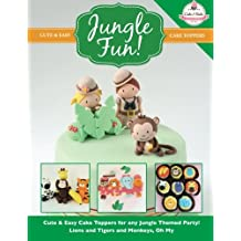 JUNGLE FUN! Cute & Easy Jungle Animal Cake Toppers! (Cute & Easy Cake Toppers Collection) (Volume 12)